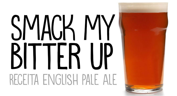 Receita: Smack My Bitter Up (English Pale Ale)