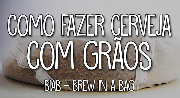 BIAB – Brew In A Bag: O jeito mais fácil de se fazer Cerveja com grãos